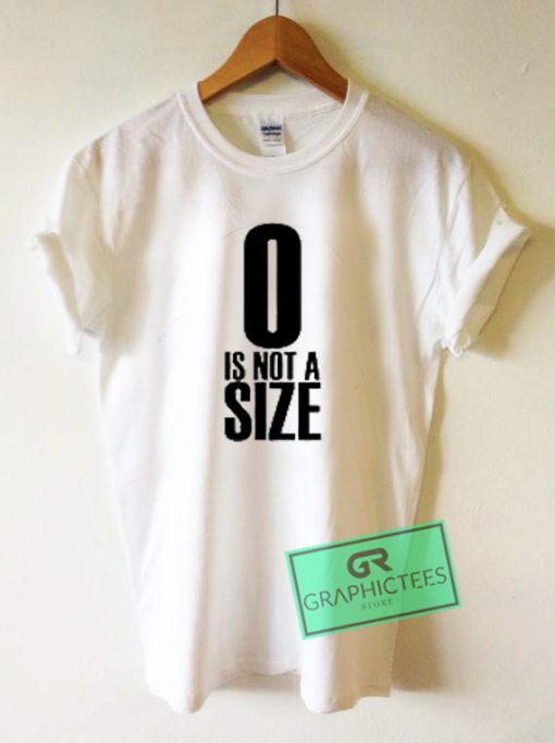 0 Is Not Size Graphic Tee shirts