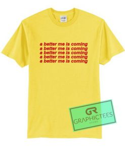 A Better Me Is Coming Graphic Tee shirts