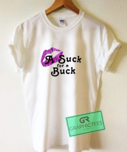 A Suck For a Buck Graphic Tee shirts