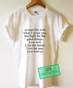 Accept Life With What It Gives You Graphic Tee shirts