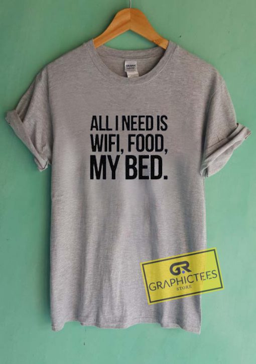 All I Need Is Wifi Food My Bed Graphic Tees Shirts