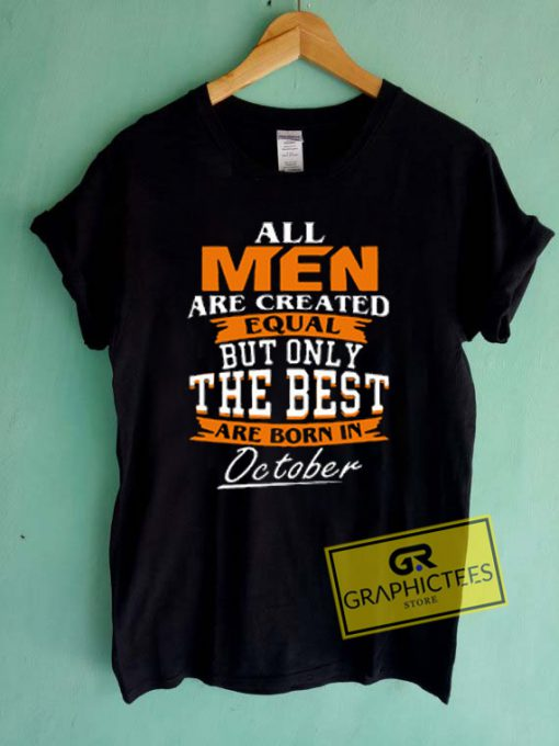 All Men Are Created Equal The Best October Graphic Tees Shirts