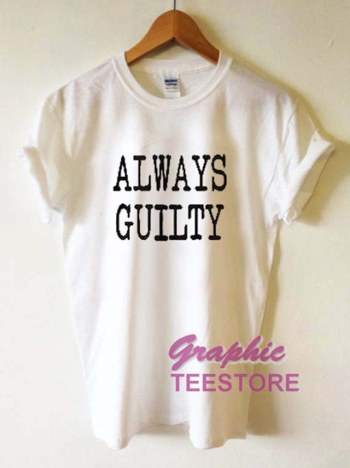 Always Guilty Graphic Tee Shirts