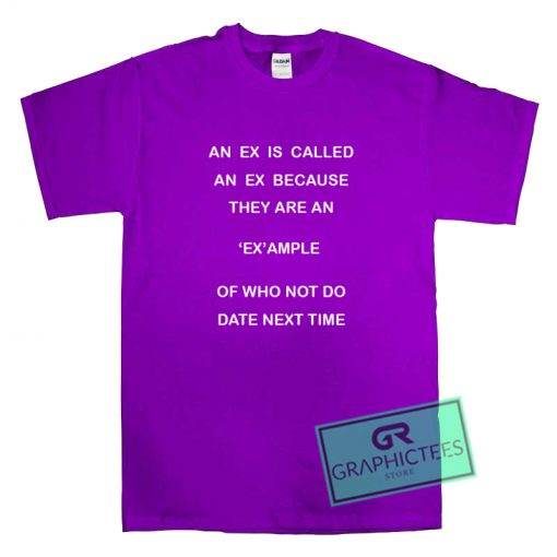 An Ex Is Called An Ex Because Purple Graphic Tee Shirts