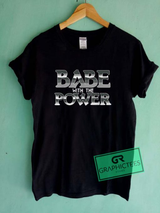 Babe With The Power Graphic Tee Shirts