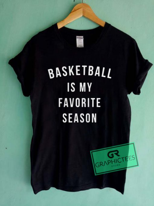 Basketball is my favorite season Graphic Tee Shirts