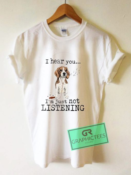 Beagle I hear you I'm just not listening Graphic Tee Shirts