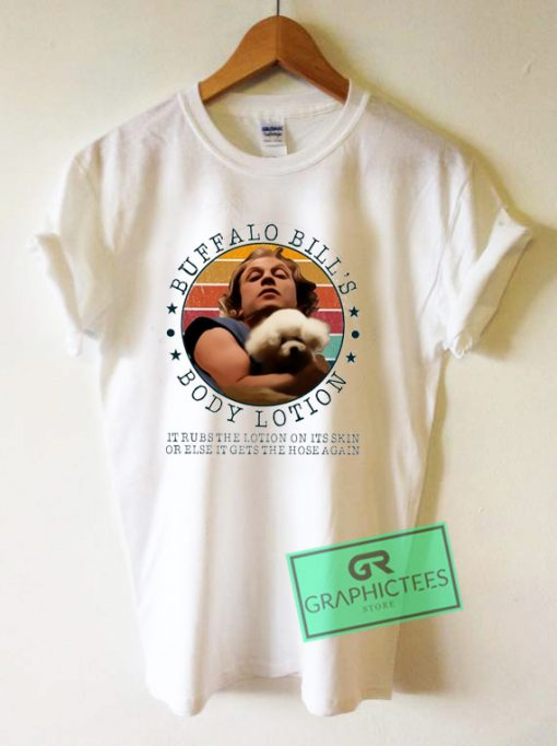 Buffalo Bill's body lotion it rubs the lotion on its skin Graphic Tee Shirts