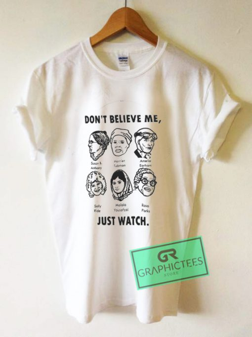 Don't Believe Me Just Watch Graphic Tee Shirts