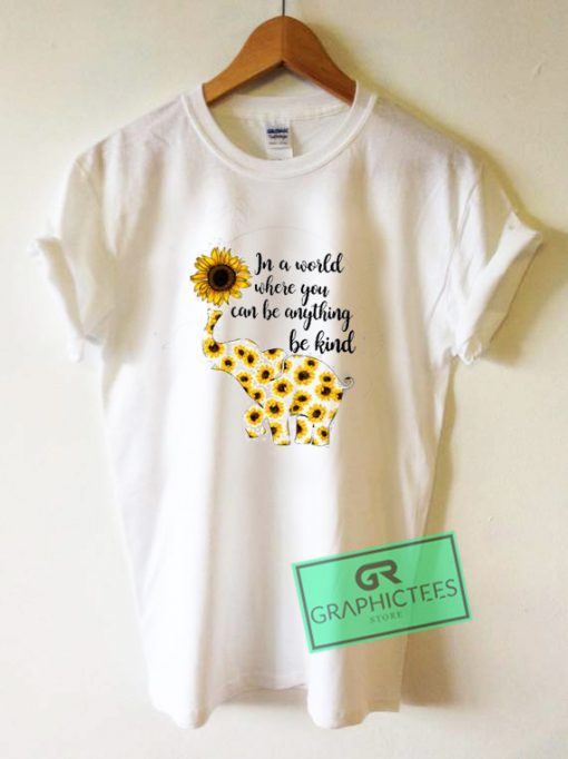 Elephant Sunflower In a World Where You Graphic Tee Shirts