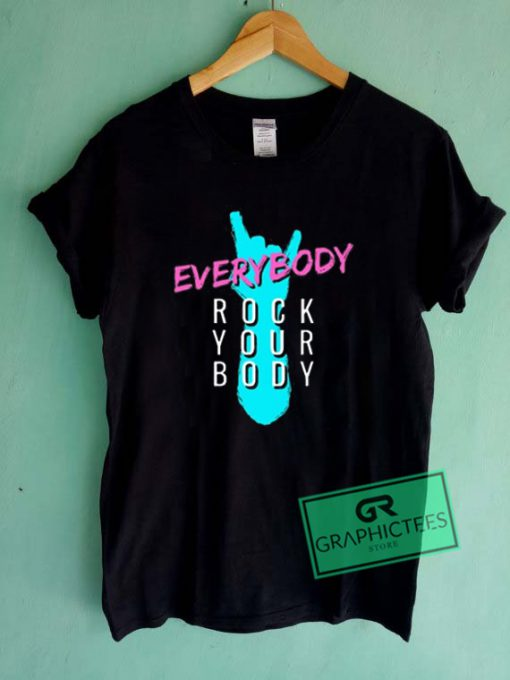 Everybody Rock Your Body Graphic Tee Shirts