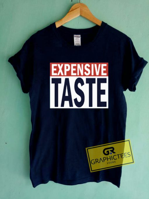 Expensive Taste Graphic Tees Shirts