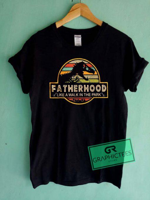 Fatherhood Like A Walk In The Park Graphic Tee Shirts