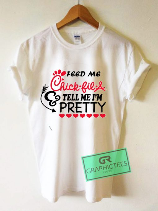 Feed me chick fil a and call me pretty Graphic Tee Shirts