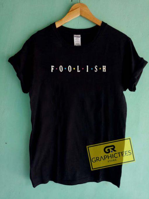 Foolish Graphic Tees Shirts