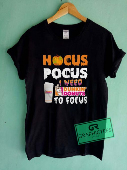 Hocus pocus I need dunkin' donuts to focus Graphic Tee Shirts
