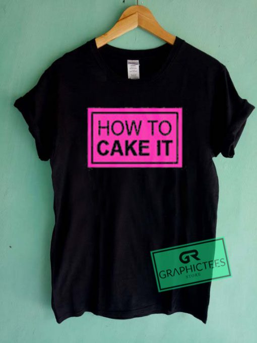 How To Cake It Graphic Tee Shirts