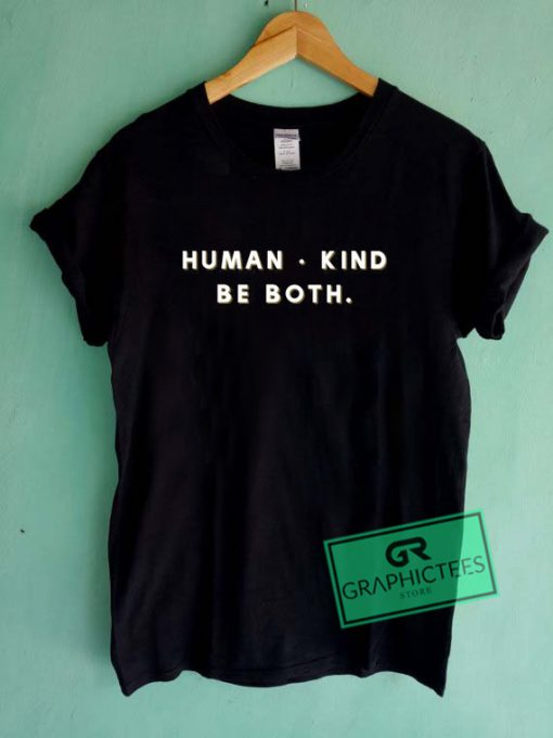 Human kind Be both Graphic Tee Shirts