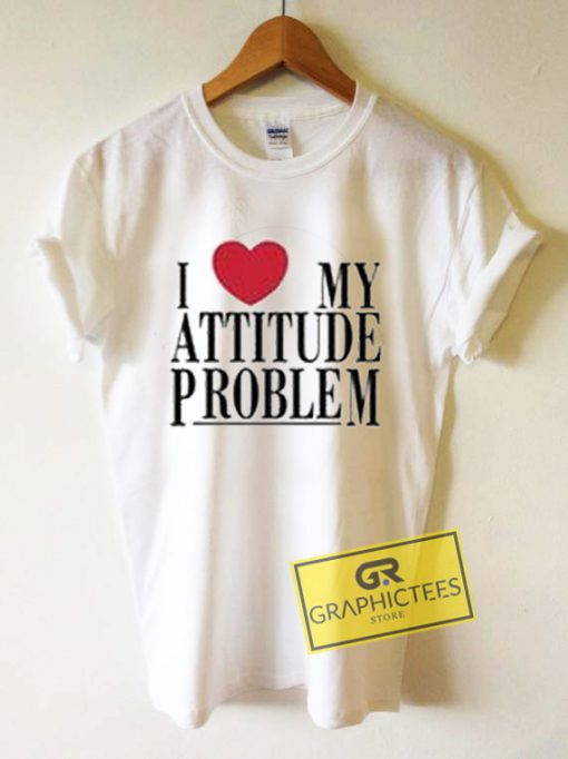 I Love My Attitude Problem Graphic Tees Shirts
