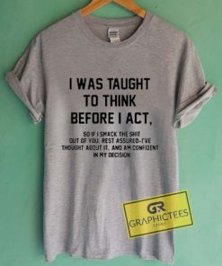 I WasTaught To Think Before I Act Graphic Tees Shirts