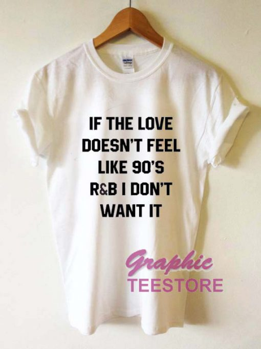 If The Love Doesn't Feel Quotes Graphic Tee Shirts