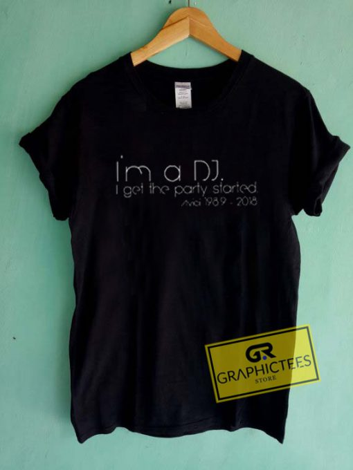 I'm A DJ I get The Paty Started Graphic Tees Shirts