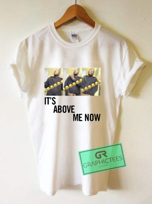 It's Above Me Now Graphic Tee Shirts
