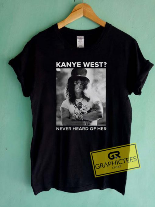 Kanye West Never Heard Of Her Graphic Tees Shirts