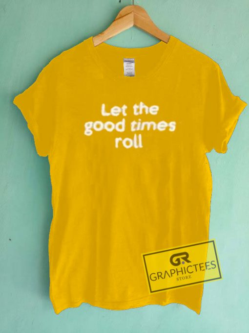 Let The Good Times Roll Graphic Tee Shirts