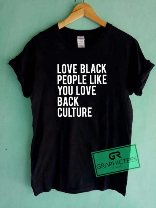 Love Black People Like You Love Back Culture Graphic Tee Shirts