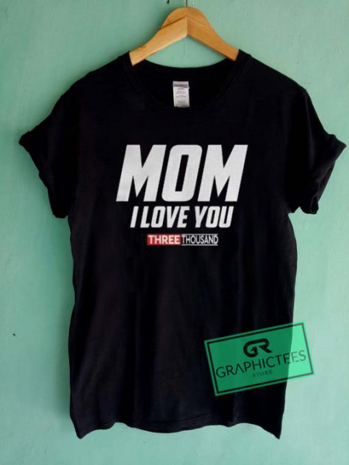 Mom I Love You Three Thousand Graphic Tee Shirts