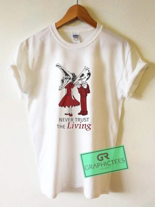 Never Trust The Living Graphic Tee Shirts
