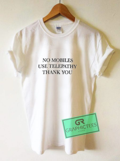 No Mobiles Use Telepathy Thank You Graphic Tee Shirts