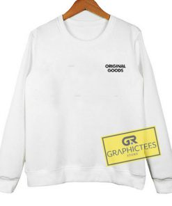 Original Goods sweatshirt graphic tees