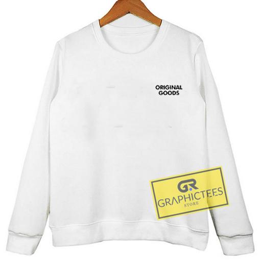 Original Goods sweatshirt graphic tees