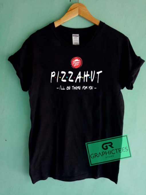 Pizza Hut I'll Be There For You Graphic Tee Shirts