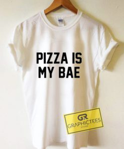 Pizza Is My Bae Graphic Tees Shirts