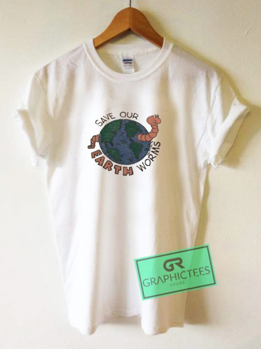 Save Our Erath Worms Graphic Tee Shirts