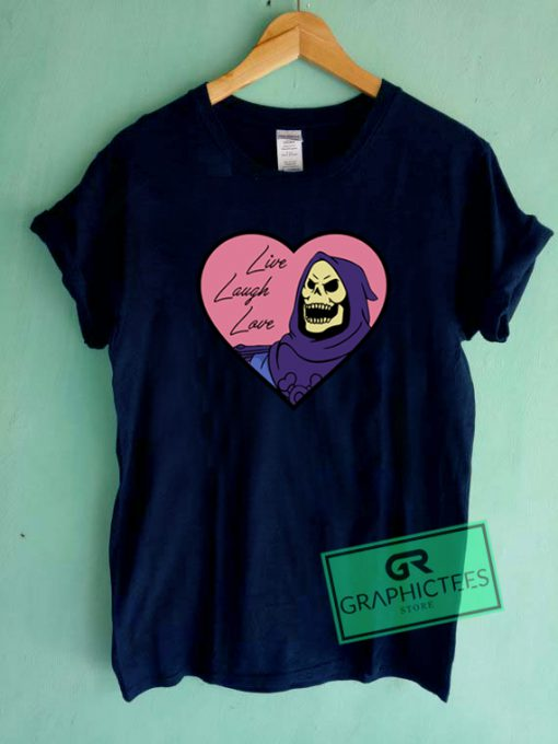 Skeleton Live Laugh Love Graphic Tee Shirts