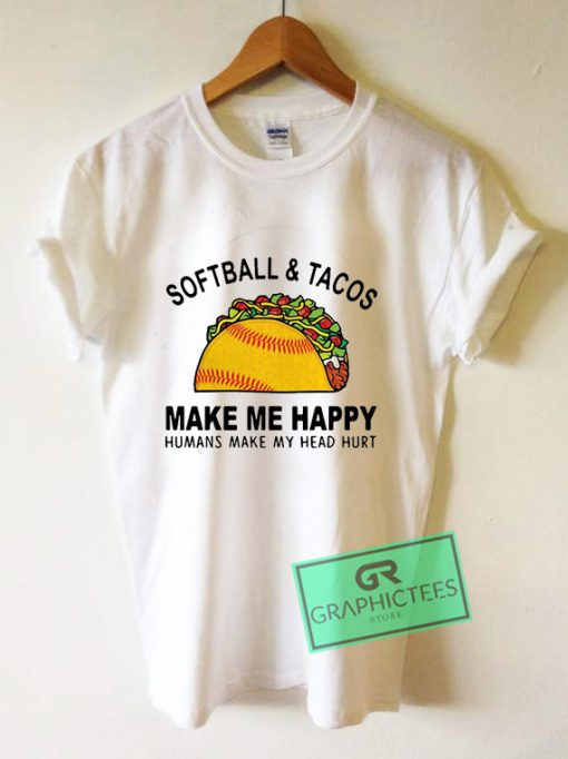 Softball and tacos make me happy humans make my head hurt Graphic Tee Shirts