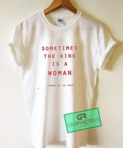 Sometimes The King Is a Woman James De La Vega Graphic Tee Shirts