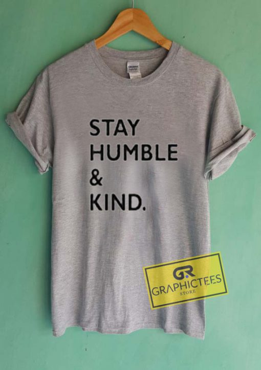 Stay Humble And Kind Graphic Tees Shirts