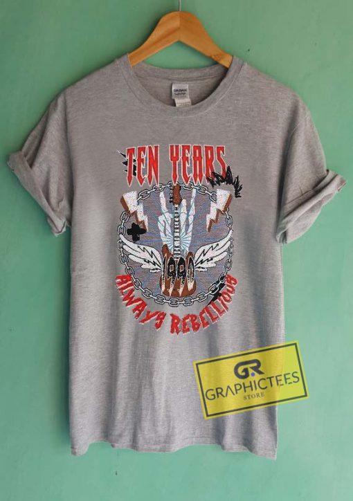 Ten Years Always Rebellious Graphic Tees Shirts