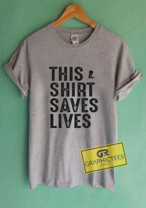 This Shirt Saves Lives Graphic Tees Shirts