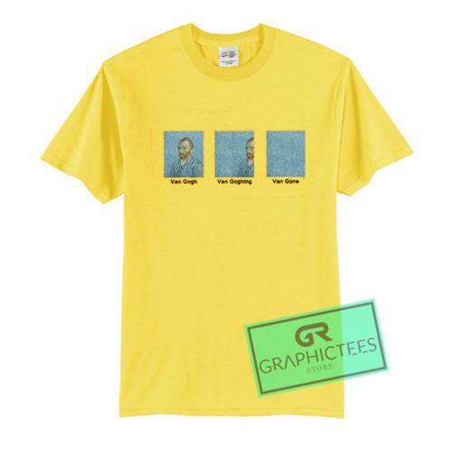 Van Gogh Van Goghing Van Gone Graphic Tee Shirts