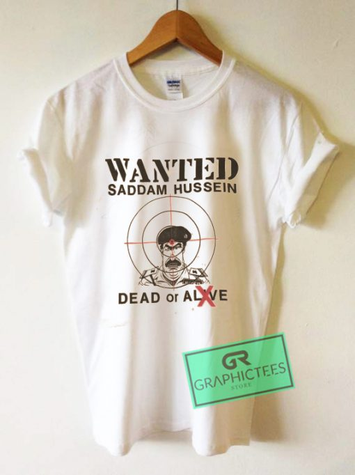 Wanted Saddam Hussein Dead Or Alive Graphic Tee Shirts