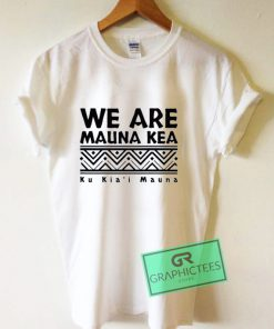 We Are Mauna Kea Tribal Graphic Tee Shirts