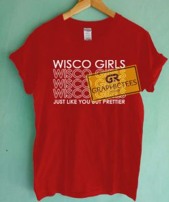 Wisco Girls Just Like You But Prettier Graphic Tees Shirts