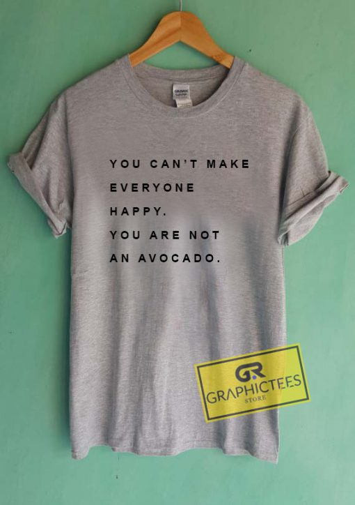 You Can't Make Everyone Happy Quotes Graphic Tees Shirts