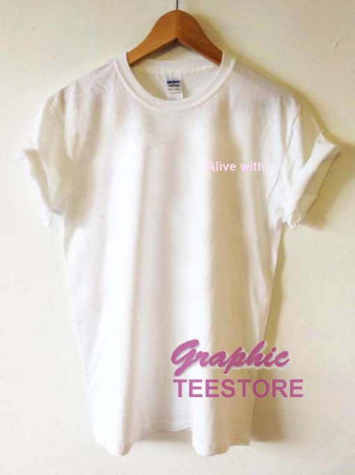 Alive With Graphic Tee Shirts